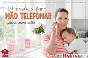 10 razão para não telefonar para uma mãe