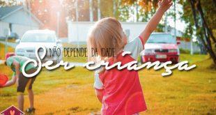 ser criança é o melhor que podemos fazer